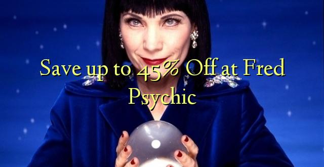 Okoa hadi 45% Off kwa Fred Psychic