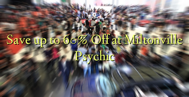 Okoa hadi 60% Off huko Miltonville Psychic
