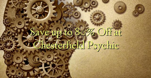 Okoa hadi 80% Off katika Chesterfield Psychic