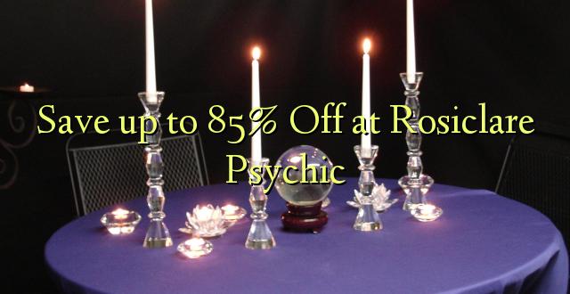 Hifadhi hadi 85% Toka kwenye Rosiclare Psychic
