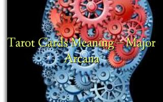 Kartên Tarot Meaning - Major Arcana