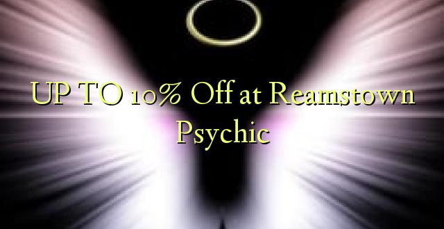 Hadi kufikia 10% Off huko Reamstown Psychic