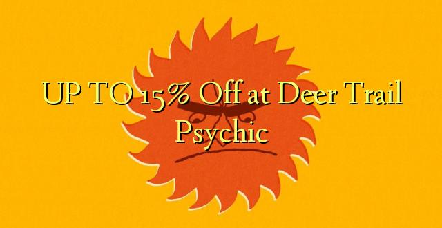 Hadi 15% iko katika Deer Trail Psychic