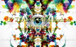 UP TO 20% Toka kwenye Hudson Psychic