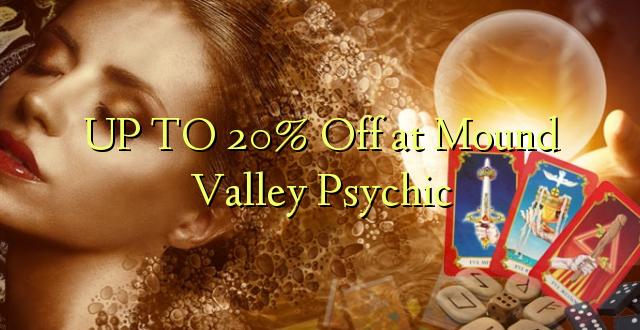 Hadi 20% iko katika Mound Valley Psychic