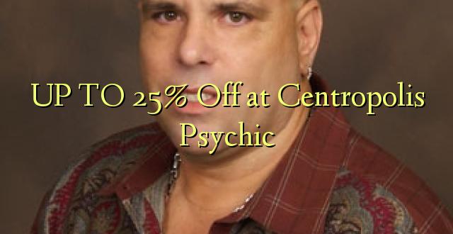 Hadi 25% iko katika Centropolis Psychic