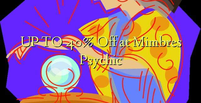 Hadi 40% iko huko Mimbres Psychic