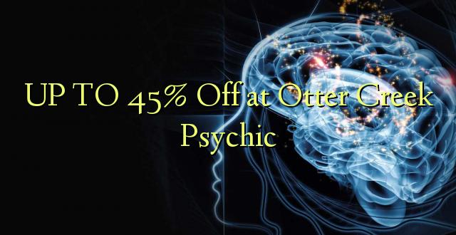 Hadi 45% iko katika Otter Creek Psychic