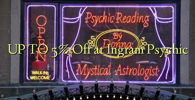 Hadi 5% iko katika Ingram Psychic
