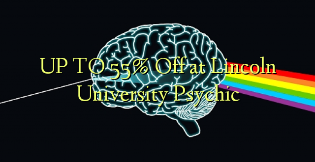 UP TO 55% Toka kwenye Chuo Kikuu cha Lincoln Psychic