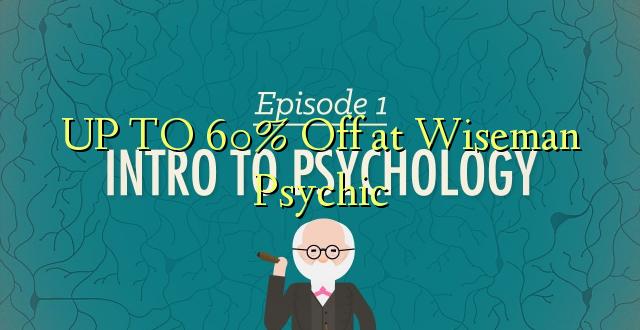 Hadi 60% iko katika Wiseman Psychic