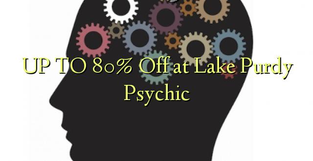 Hadi 80% iko katika Ziwa Purdy Psychic