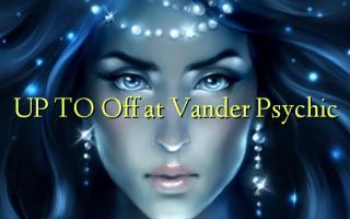 UP TO Off kwenye Vander Psychic