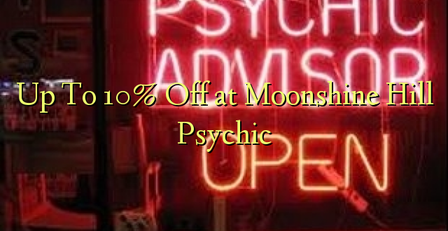 Hadi 10% iko katika Moonlight Hill Psychic