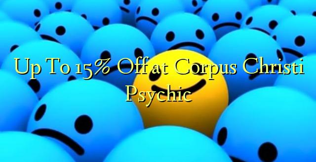 Hadi 15% iko katika Corpus Christi Psychic