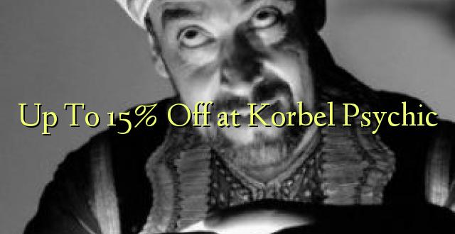 Hadi 15% iko katika Korbel Psychic