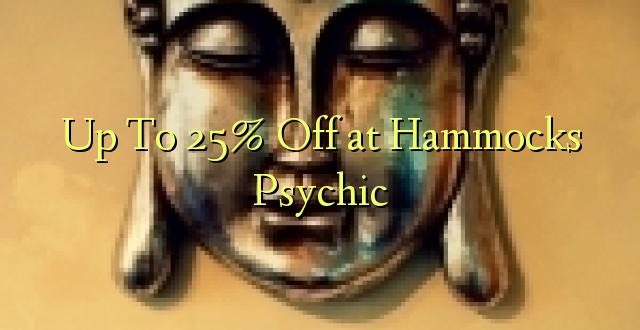 Hadi 25% iko katika Hammocks Psychic