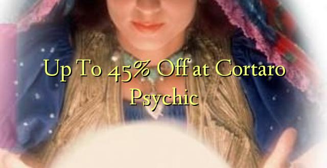 Hadi 45% iko huko Cortaro Psychic