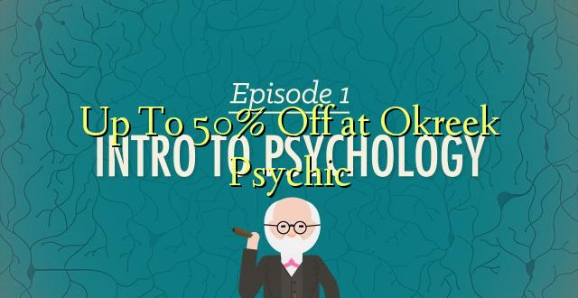 Hadi 50% iko katika Okreek Psychic