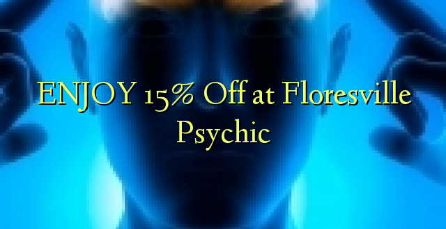 ENJOY 15% Off at Floresville Psychic