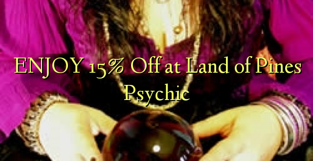 ENJOY 15% iko katika Ardhi ya Pines Psychic