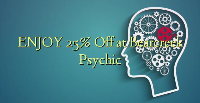 ENJOY 25% Off at Bearcreek Psychic