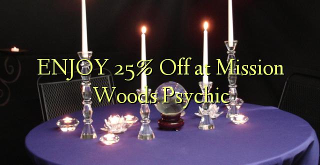 ENJOY 25% Off Mission Woods Psihisks