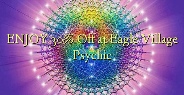 ENJOY 30% Off at Eagle Village Psychic