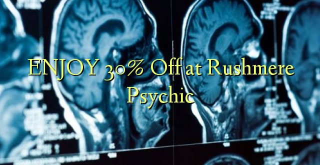 ENJOY 30% Off at Rushmere Psychic