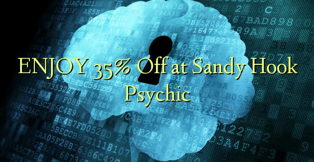 ENJOY 35% at Sandy Hook Psychic