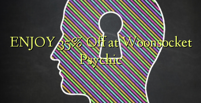 ENJOY 35% Off at Woonsocket Psychic
