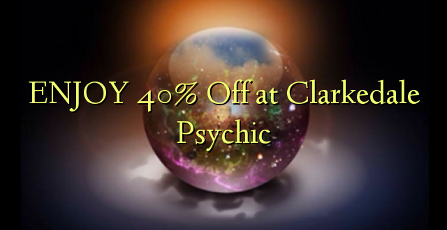 ENJOY 40% Off at Clarkedale Psychic