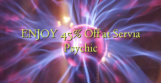 ENJOY 45% Off at Serviceia Psychic