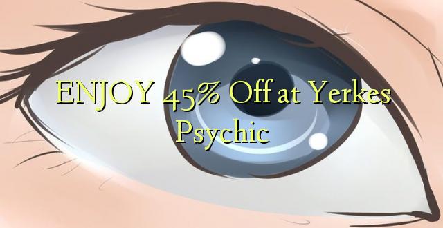 Furahia 45% Toa kwenye Yerkes Psychic