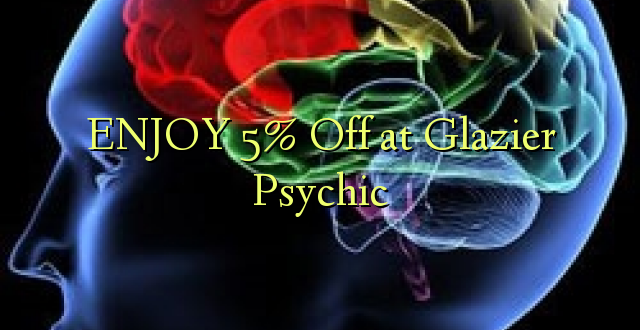 ENJOY 5% Off katika Glazier Psychic