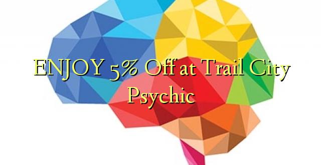 ENJOY 5% iko katika Trail City Psychic