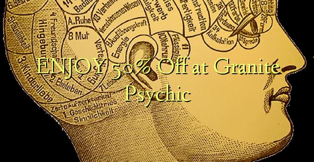 ENJOY 50% Off at Granite Psychic