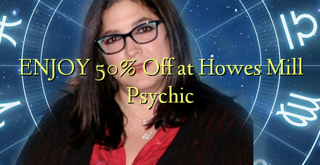 ENJOY 50% Off at Howes Mill Psychic