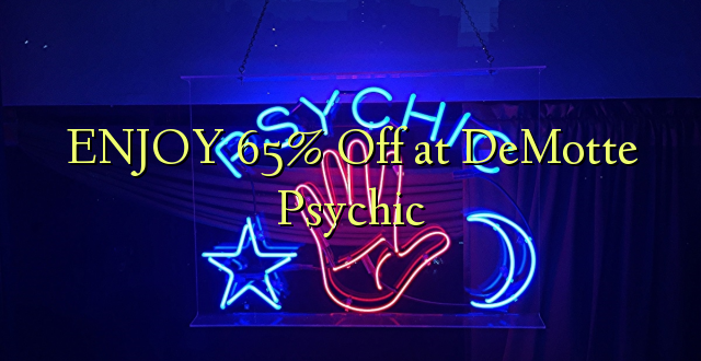 ENJOY 65% Off at DeMotte Psychic