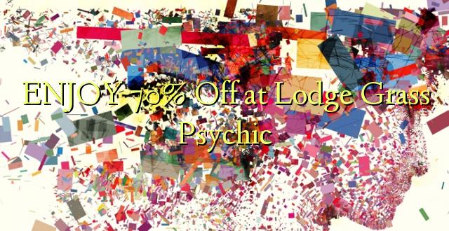 ENJOY 70% iko kwenye Lodge Grassic Psychic