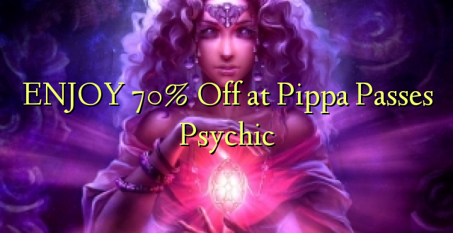 ENJOY 70% Off at Pippa Passes Psychic