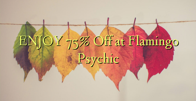 ENJOY 75% Off at Flamingo Psychic