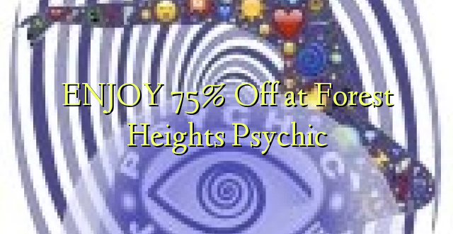 ENJOY 75% Off at Forest Heights Psychic
