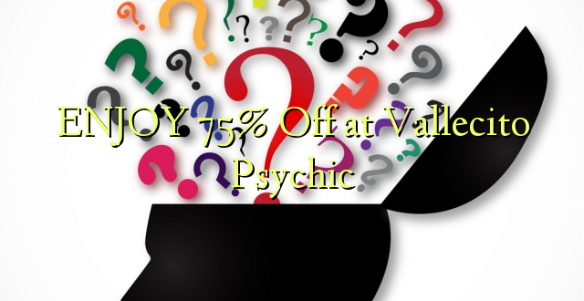 ENJOY 75% Off at Vallecito Psychic