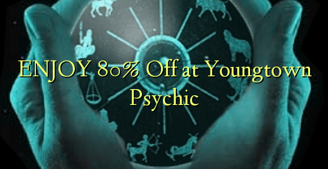 ENJOY 80% Off at Youngtown Psychic