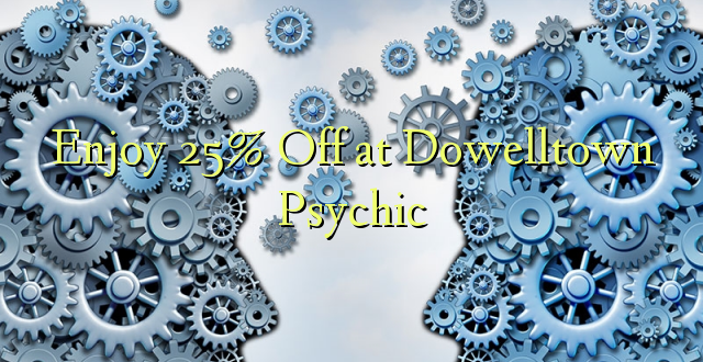 Furahiya 25% Off huko Dowelltown Psychic