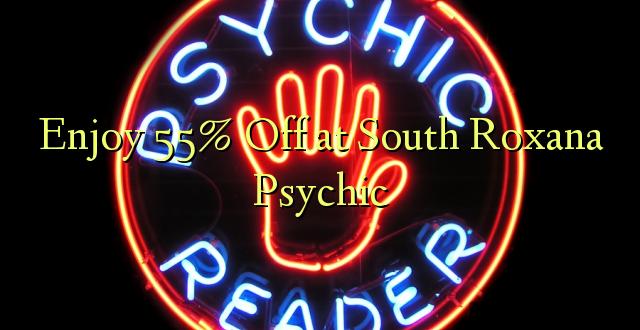 Furahiya 55% Oka Kusini mwa Roxana Psychic
