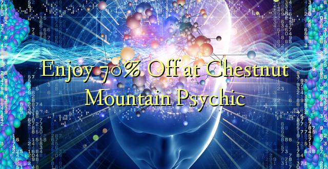 Furahia 70% Toka kwenye Chestnut Mountain Psychic
