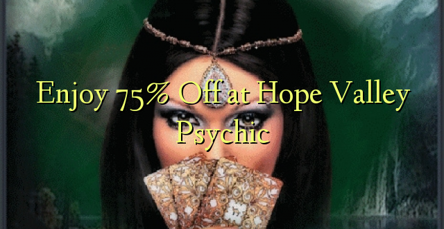 Furahia 75% Toka kwenye Hope Valley Psychic