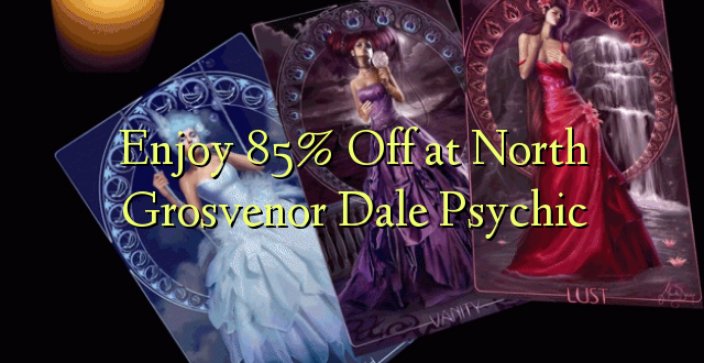 Furahiya 85% Off huko North Grosvenor Dale Psychic